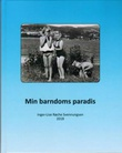 """""""Min barndoms paradis - fortellinger, illustrasjoner og dikt"""" av Inger-Lise Røsche Svennungsen"""
