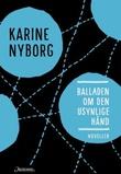"""""""Balladen om den usynlige hånd - noveller"""" av Karine Nyborg"""