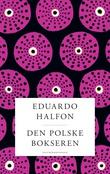 """""""Den polske bokseren - en episodisk roman"""" av Eduardo Halfon"""