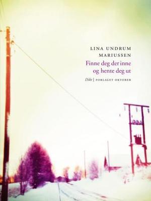 """""""Finne deg der inne og hente deg ut - dikt"""" av Lina Undrum Mariussen"""