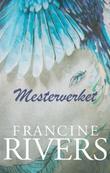 """""""Mesterverket"""" av Francine Rivers"""