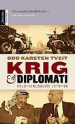 """""""Krig og diplomati - Oslo-Jerusalem 1978-96"""" av Odd Karsten Tveit"""