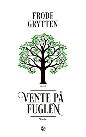 """""""Vente på fuglen - noveller"""" av Frode Grytten"""
