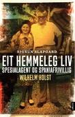 """""""Eit hemmeleg liv - spesialagent og spaniafrivillig Wilhelm Holst"""" av Sigrun Slapgard"""