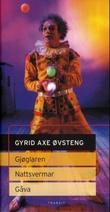 """""""Gjøglaren ; Nattsvermar ; Gåva - scenetekster"""" av Gyrid Axe Øvsteng"""
