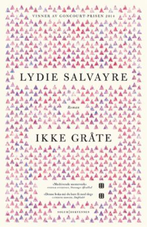 """""""Ikke gråte - roman"""" av Lydie Salvayre"""