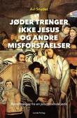 """""""Jøder trenger ikke Jesus og andre misforståelser betraktninger fra en jesustroende jøde"""" av Avi Snyder"""