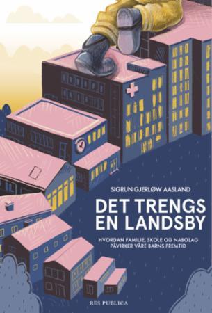 """""""Det trengs en landsby - hvordan familie, skole og nabolag påvirker våre barns fremtid"""" av Sigrun Gjerløw Aasland"""