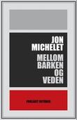 """""""Mellom barken og veden"""" av Jon Michelet"""