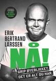 """""""Nå! - grip øyeblikket, det er alt du har"""" av Erik Bertrand Larssen"""