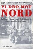 """""""Vi dro mot nord - felttoget i Norge i april 1940, skildret av tyske soldater og offiserer. (Oslo, Østfold, Akershus, Hedmark, Oppland, Møre og Romsdal)"""" av Sven T. Arneberg"""