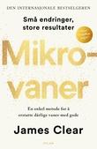 """""""Mikrovaner - en enkel måte å få gode vaner og kvitte seg med dårlige på"""" av James Clear"""
