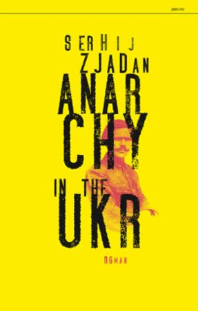 """Anarchy in the UKR"" av Serhij Zjadan"