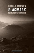 """""""Slagmark - kort rapport frå underskogen"""" av Geir Olav Jørgensen"""