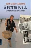 """""""Å flytte fjell - en personlig reise i Asia"""" av John Einar Sandvand"""