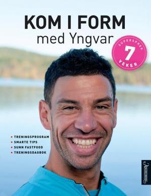 """Kom i form med Yngvar - treningsprogram, smarte tips, sunn fastfood, treningsdagbok"" av Yngvar Andersen"