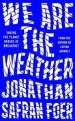 """We are the weather - saving the planet begins at breakfast"" av Jonathan Safran Foer"