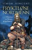 """""""Fryktløse nordmenn - historien om Norges grunnleggere"""" av Simon Vincent"""