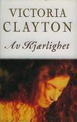 """""""Av kjærlighet"""" av Victoria Clayton"""