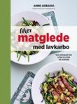 """""""Mer matglede med lavkarbo - naturlig mat uten gluten og sukker"""" av Anne Aobadia"""