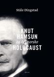 """""""Knut Hamsun og det norske Holocaust """"Et hvidt Fyrtaarn midt i et grumset Menneskehav"""""""" av Ståle Dingstad"""
