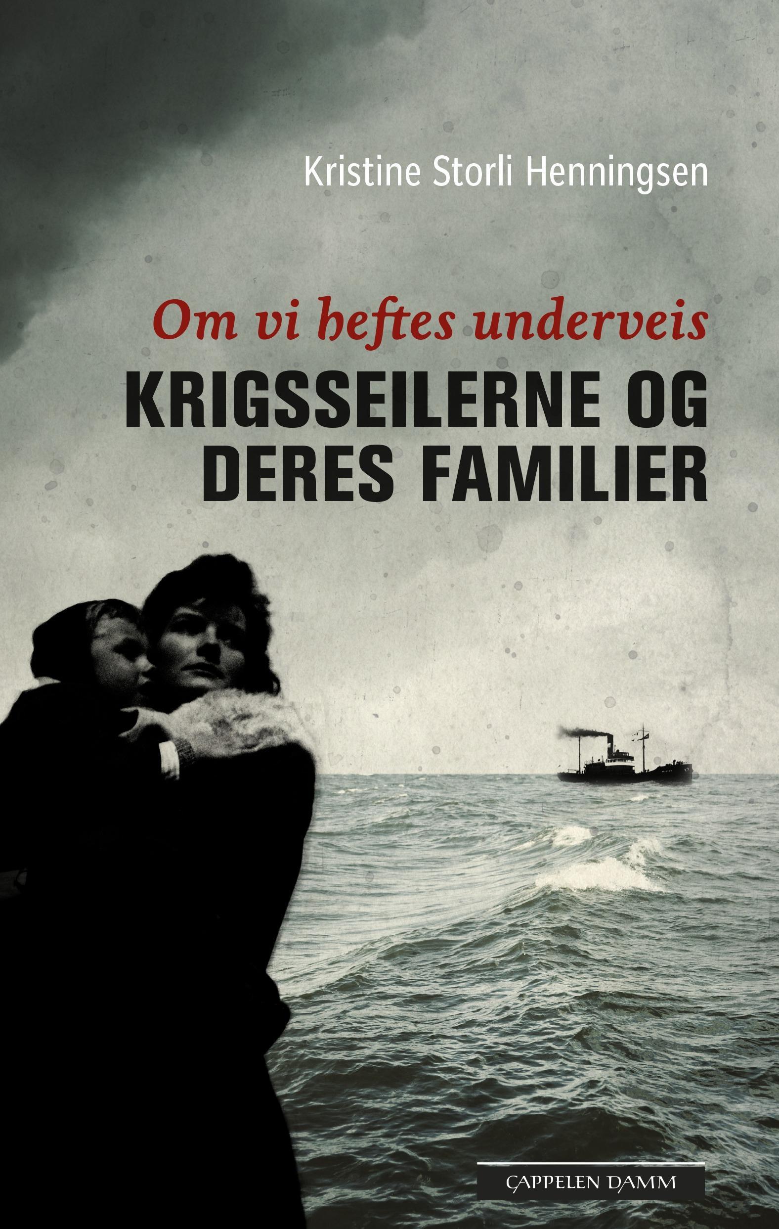 """""""Om vi heftes underveis - krigsseilerne og deres familier"""" av Kristine Storli Henningsen"""