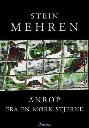 """""""Anrop fra en mørk stjerne - dikt 2006"""" av Stein Mehren"""