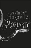 """""""Moriarty - a Sherlock Holmes novel"""" av Anthony Horowitz"""