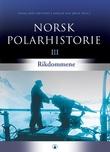 """""""Norsk polarhistorie. Bd. 3 - rikdommene"""" av Einar-Arne Drivenes"""