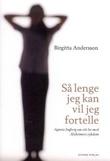 """""""Så lenge jeg kan vil jeg fortelle - Agneta Ingeberg om sitt liv med Alzheimers sykdom"""" av Birgitta Andersson"""