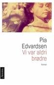 """""""Vi var aldri brødre - roman"""" av Pia Edvardsen"""