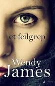 """Et feilgrep - roman"" av Wendy James"