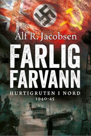 """""""Farlig farvann - Hurtigruten i nord 1940-45"""" av Alf R. Jacobsen"""