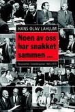 """""""Noen av oss har snakket sammen - personskifter i Arbeiderpartiet under Gerhardsen og Bratteli"""" av Hans Olav Lahlum"""