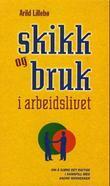 """""""Skikk og bruk i arbeidslivet - om å gjøre det riktige i samspill med andre mennesker"""" av Arild Lillebø"""