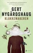 """""""Klokkemakeren - roman"""" av Gert Nygårdshaug"""