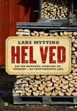 """""""Hel ved - alt om hogging, stabling og tørking - og vedfyringens sjel"""" av Lars Mytting"""