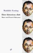"""""""Etter historiens slutt - møter med Francis Fukuyama"""" av Mathilde Fasting"""