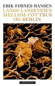"""""""Langs landeveien mellom Cottbus og Berlin"""" av Erik Fosnes Hansen"""