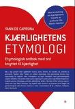 """""""Kjærlighetens etymologi - etymologisk ordbok med ord knyttet til kjærlighet"""" av Yann de Caprona"""