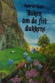 """""""Boken om de fire dukkene som vandret ut i verden for å tjene sitt brød selv"""" av Gabriel Scott"""