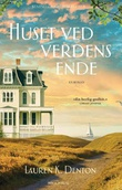"""""""Huset ved verdens ende"""" av Lauren K. Denton"""