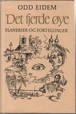 """""""Det fjerde øye - flanerier og fortellinger"""" av Odd Eidem"""