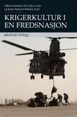 """""""Krigerkultur i en fredsnasjon - norsk militærprofesjon i endring"""" av Håkan Edström"""