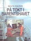 """""""På tokt i Barentshavet"""" av Bente Foldvik"""