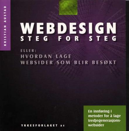 """""""Webdesign - steg for steg, eller Hvordan lage websider som blir besøkt"""" av Kristian Austad"""