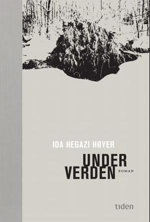 """""""Under verden - roman"""" av Ida Hegazi Høyer"""