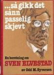 """""""Så gikk det sånn passelig skjevt - en beretning om Sven Elvestad"""" av Odd M Syversen"""