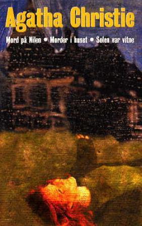 """""""Mord på Nilen ; Morder i huset ; Solen var vitne"""" av Agatha Christie"""