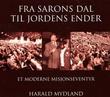 """""""Fra Sarons dal til jordens ender - et moderne misjonseventyr"""" av Harald Mydland"""